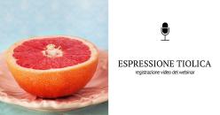 Webinar Gratuito -  La modulazione dell'espressione tiolica: le ultime ricerche, l'uso delle biotecnologie e i nuovi protocolli di vinificazione